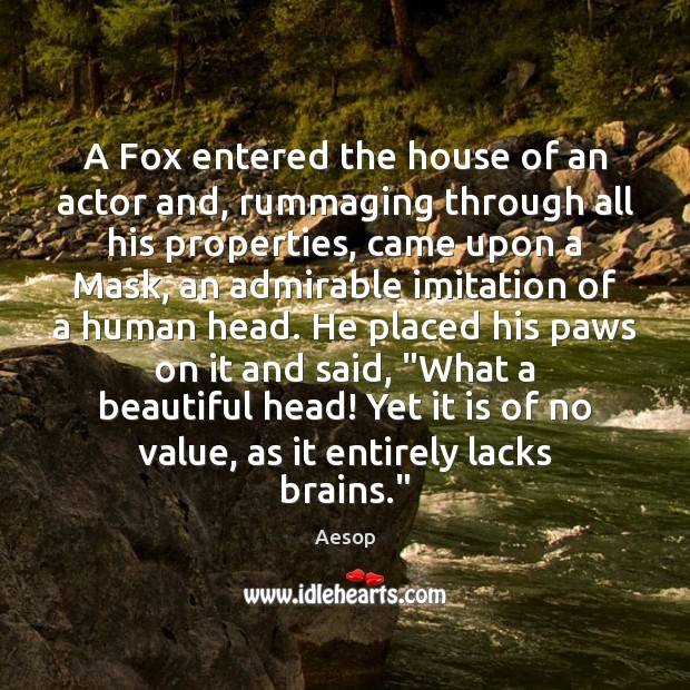 A Fox entered the house of an actor and, rummaging through all Aesop Picture Quote