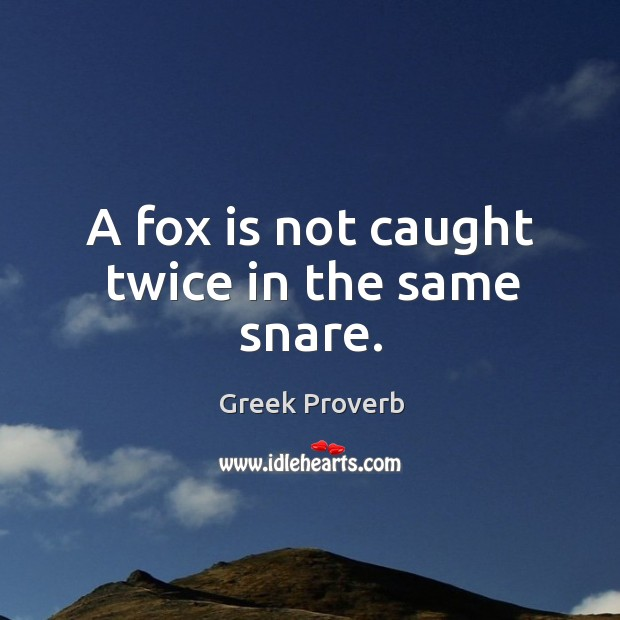 Image, A fox is not caught twice in the same snare.