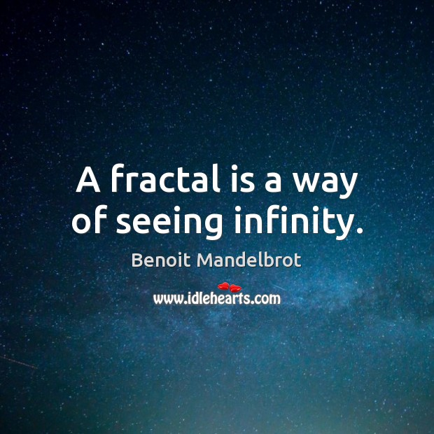 A fractal is a way of seeing infinity. Benoit Mandelbrot Picture Quote