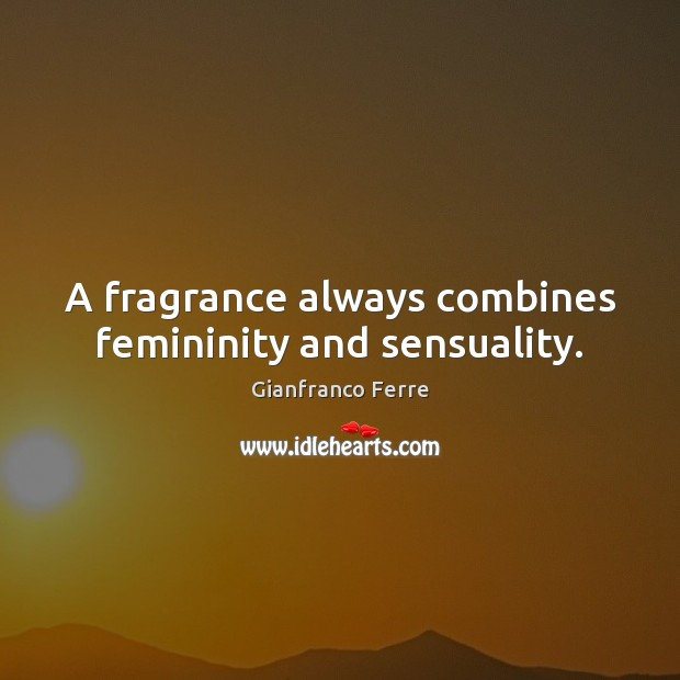 A fragrance always combines femininity and sensuality. Image
