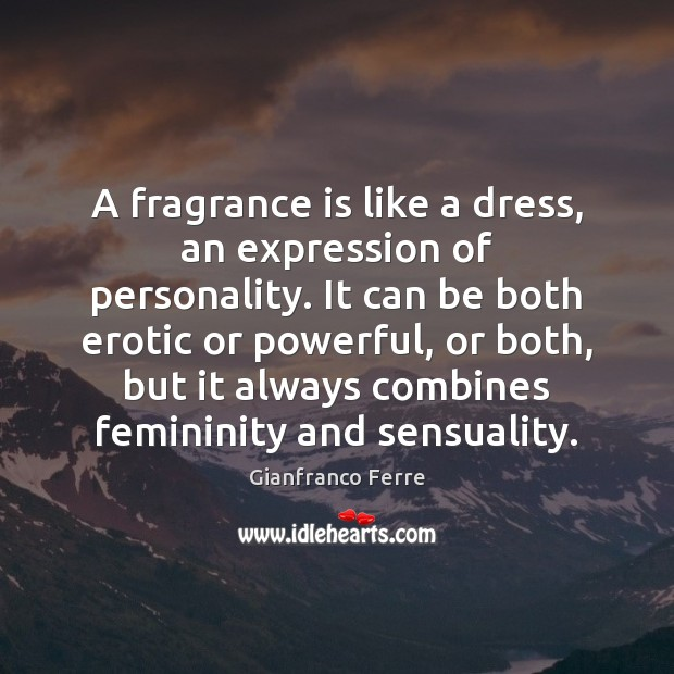 A fragrance is like a dress, an expression of personality. It can Image
