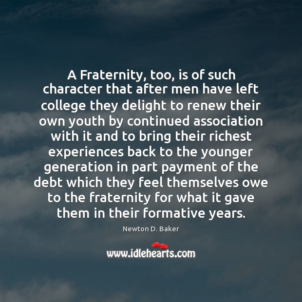A Fraternity, too, is of such character that after men have left Image