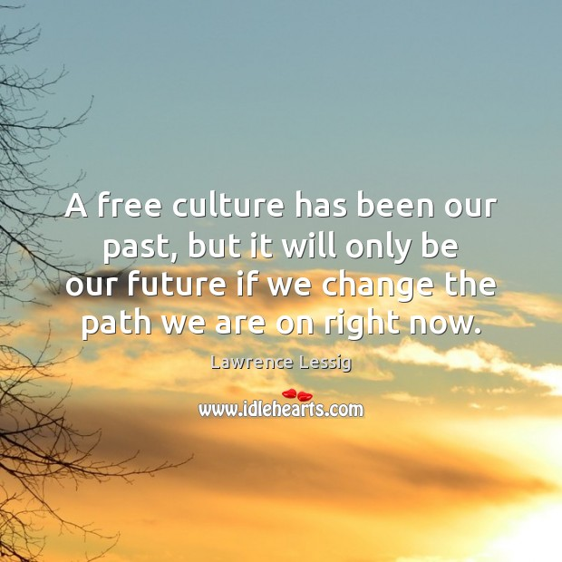 A free culture has been our past, but it will only be Image
