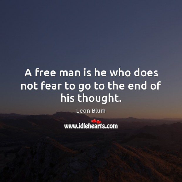 A free man is he who does not fear to go to the end of his thought. Image