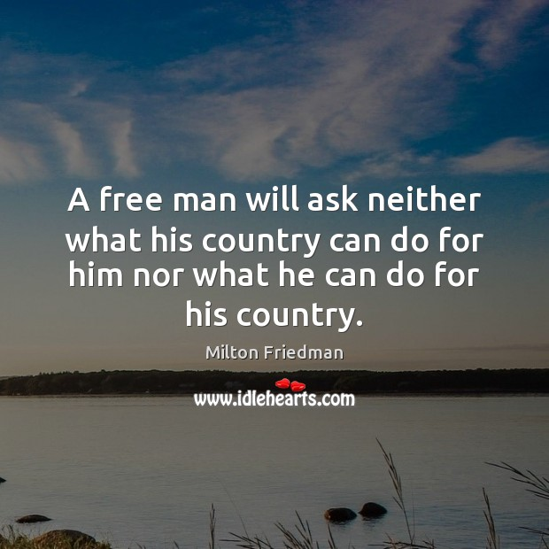A free man will ask neither what his country can do for Milton Friedman Picture Quote