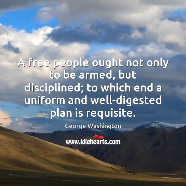 Image, A free people ought not only to be armed, but disciplined; to