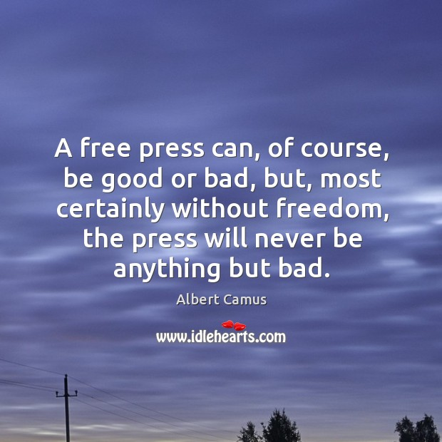 Image, A free press can, of course, be good or bad, but, most certainly without freedom