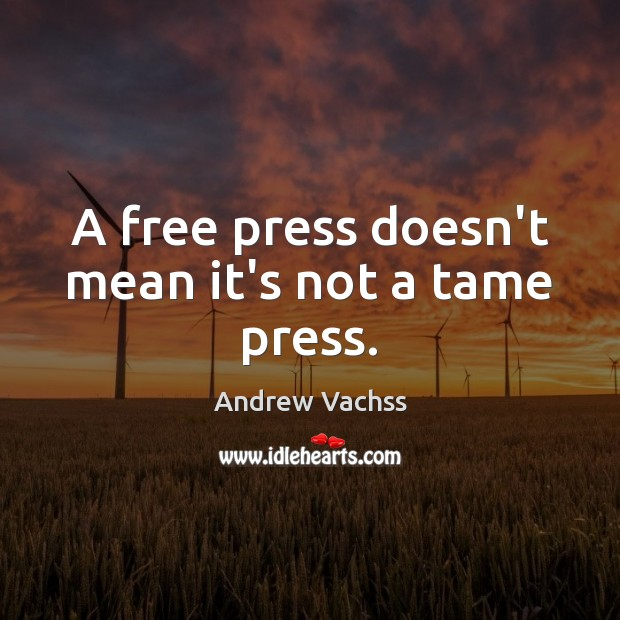 A free press doesn't mean it's not a tame press. Image