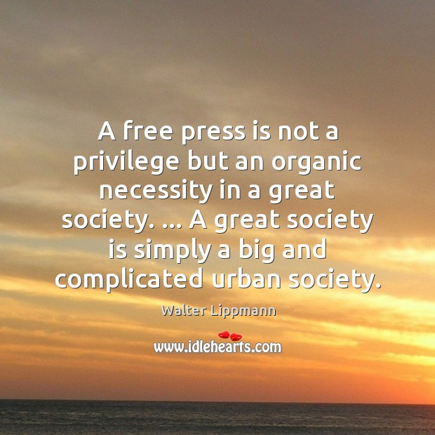 A free press is not a privilege but an organic necessity in Walter Lippmann Picture Quote