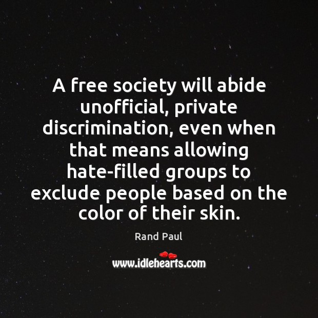 A free society will abide unofficial, private discrimination, even when that means Image