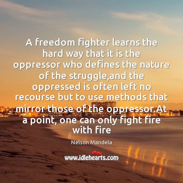A freedom fighter learns the hard way that it is the oppressor Image
