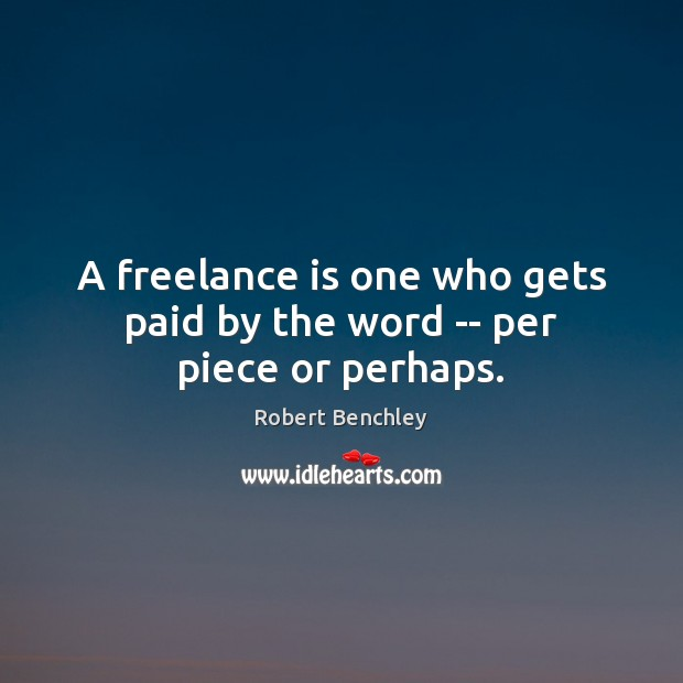 Image, A freelance is one who gets paid by the word — per piece or perhaps.