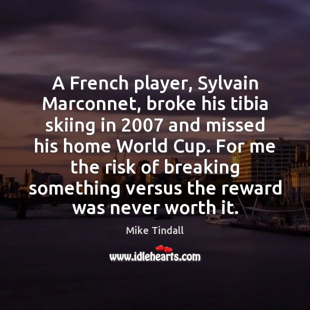A French player, Sylvain Marconnet, broke his tibia skiing in 2007 and missed Image