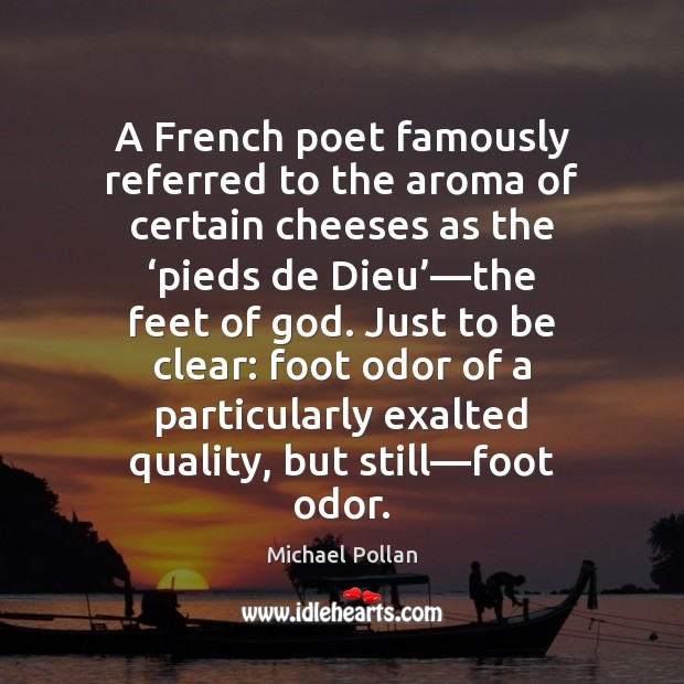 Image, A French poet famously referred to the aroma of certain cheeses as