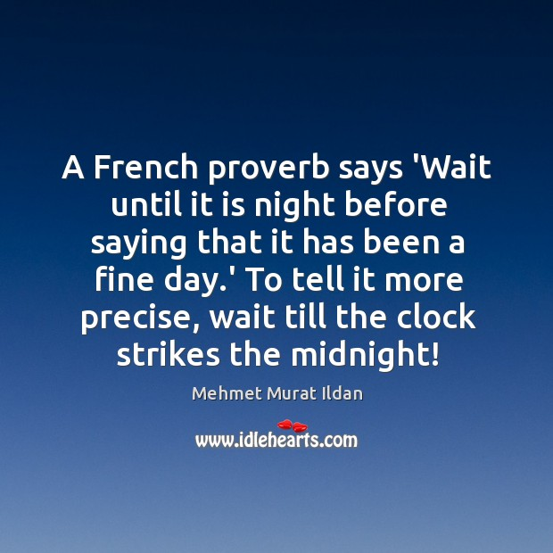 Image, A French proverb says 'Wait until it is night before saying that