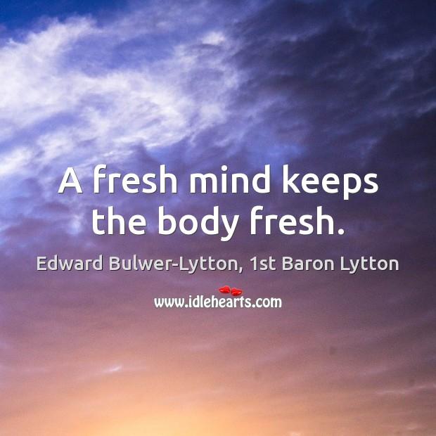 A fresh mind keeps the body fresh. Image