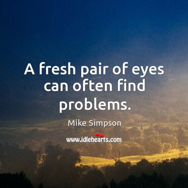 A fresh pair of eyes can often find problems. Image