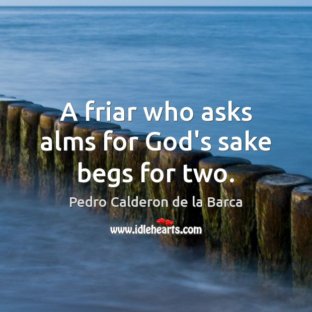 Image, A friar who asks alms for God's sake begs for two.