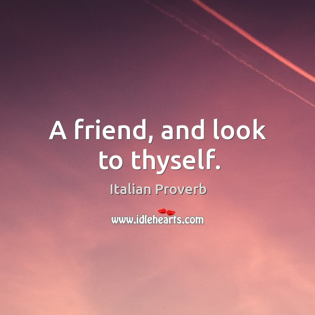 A friend, and look to thyself. Image