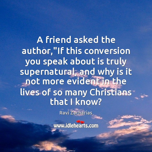 """A friend asked the author,""""If this conversion you speak about is Ravi Zacharias Picture Quote"""