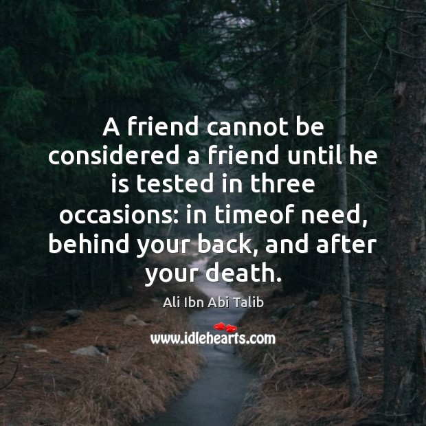 Image, A friend cannot be considered a friend until he is tested in