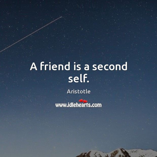 Image, A friend is a second self.