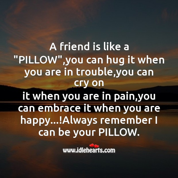 "A friend is like a ""pillow"" Friendship Day Messages Image"