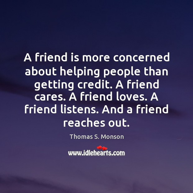A friend is more concerned about helping people than getting credit. A Image
