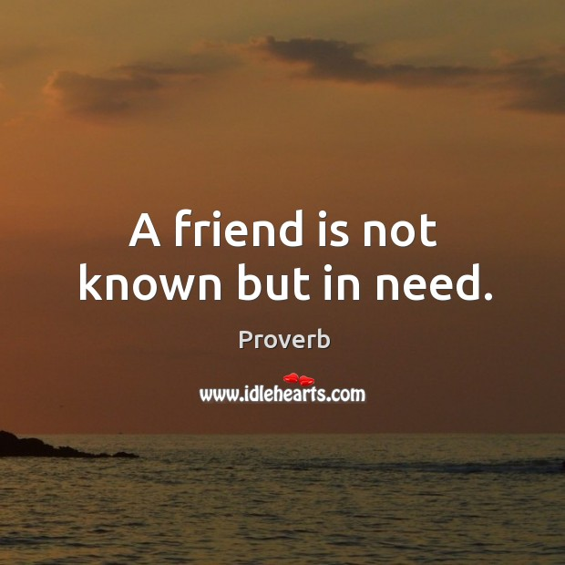 A friend is not known but in need. Image