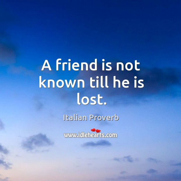 A friend is not known till he is lost. Image