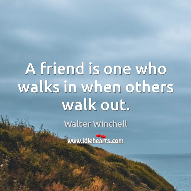 A friend is one who walks in when others walk out. Image