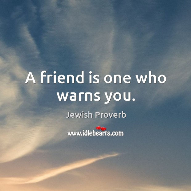 A friend is one who warns you. Jewish Proverbs Image