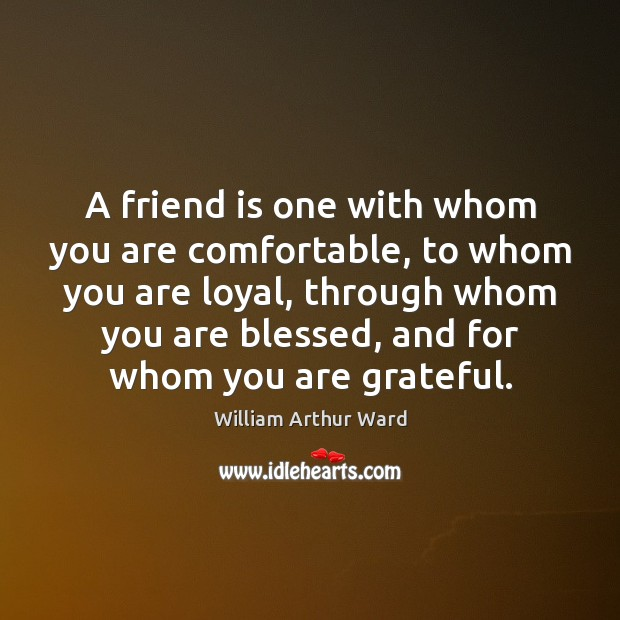 A friend is one with whom you are comfortable, to whom you Image