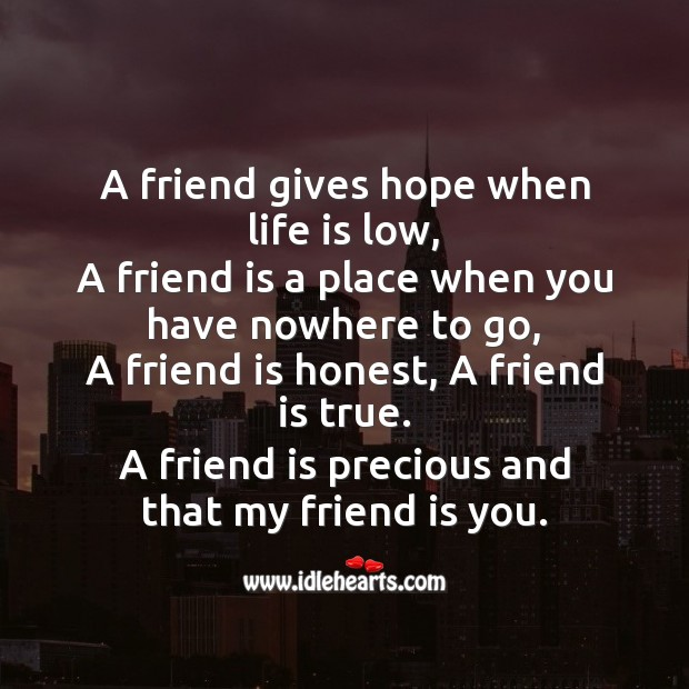 A friend is precious and that my friend is you. Image