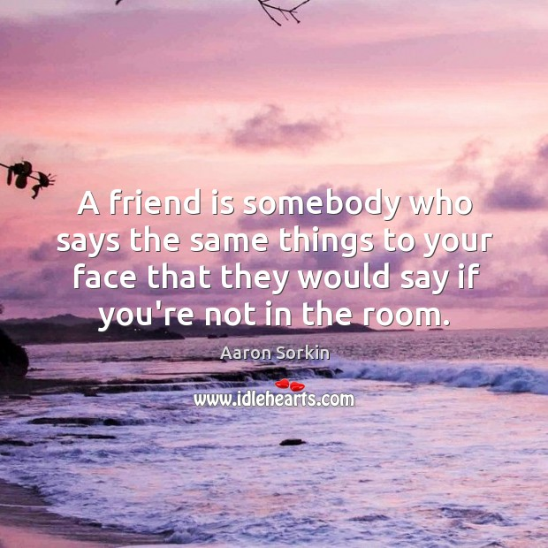 Image about A friend is somebody who says the same things to your face