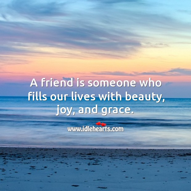 Image, A friend is someone who fills our lives with beauty, joy, and grace.