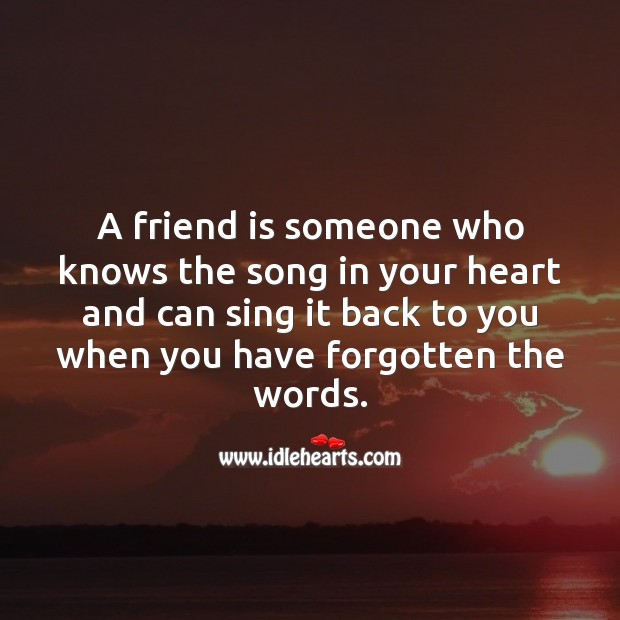 Image, A friend is someone who knows the song in your heart and can sing it