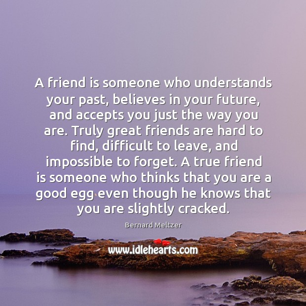 A friend is someone who understands your past, believes in your future, Image