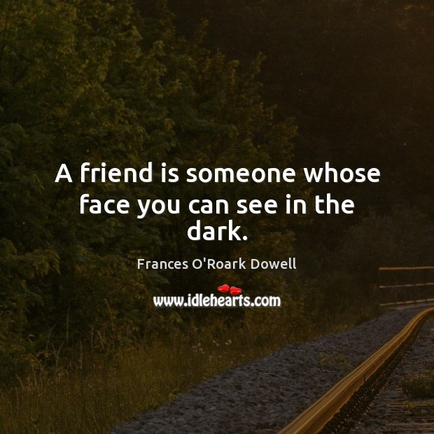 Image about A friend is someone whose face you can see in the dark.