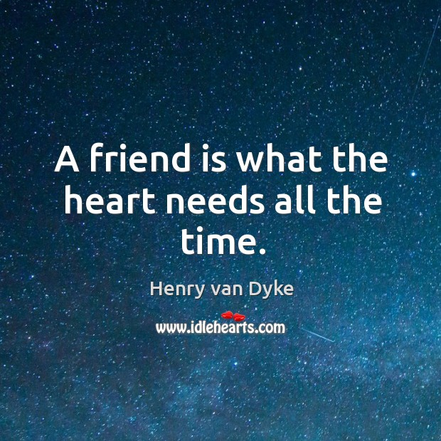 Image about A friend is what the heart needs all the time.