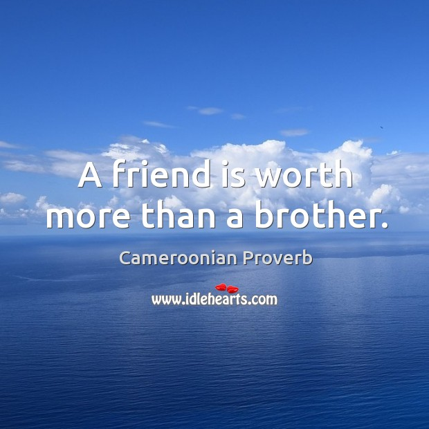 A friend is worth more than a brother. Cameroonian Proverbs Image