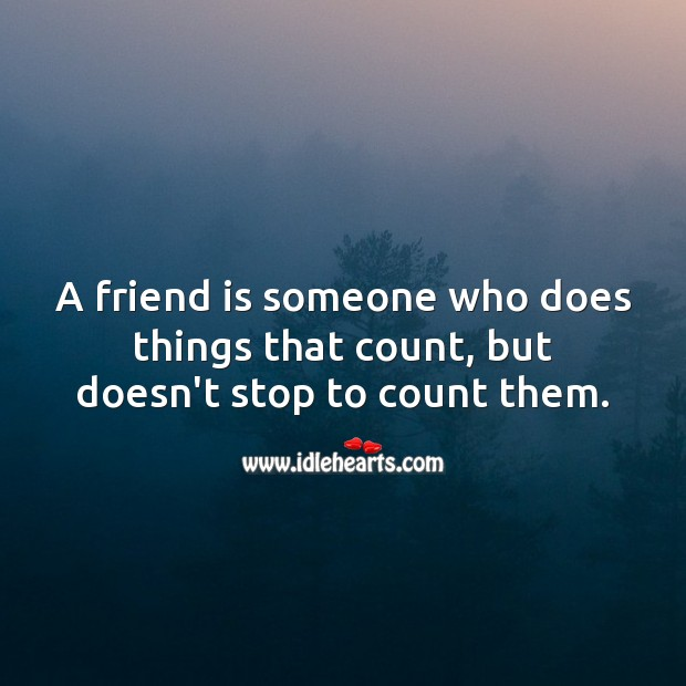 A Friend Is Someone Who Does Things
