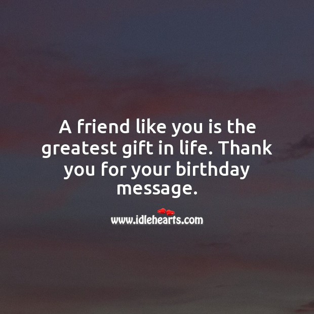 A friend like you is the greatest gift in life. Thank you for your birthday message. Gift Quotes Image