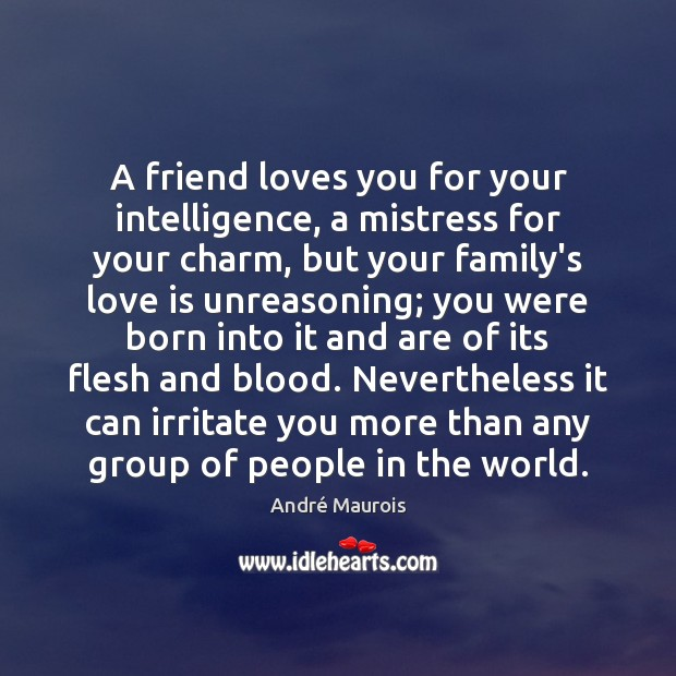 A friend loves you for your intelligence, a mistress for your charm, André Maurois Picture Quote