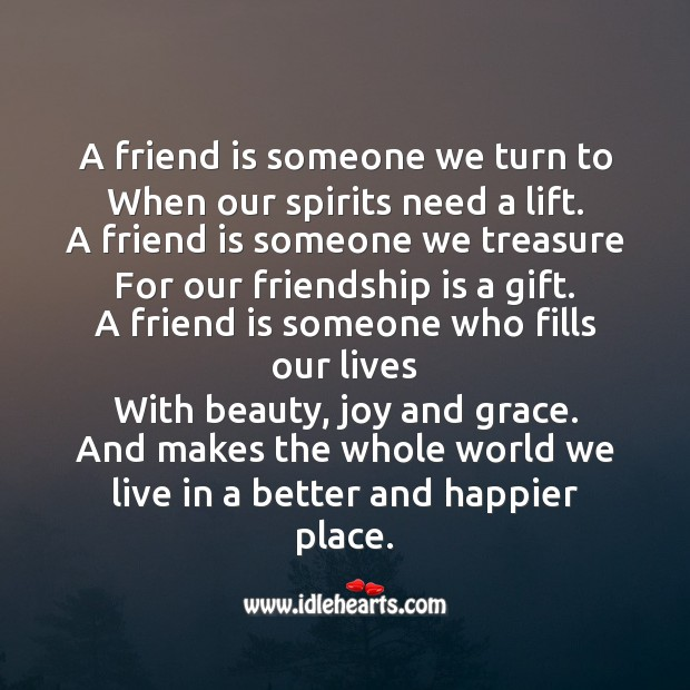 A friend makes the whole world we live in a better and happier place. Image