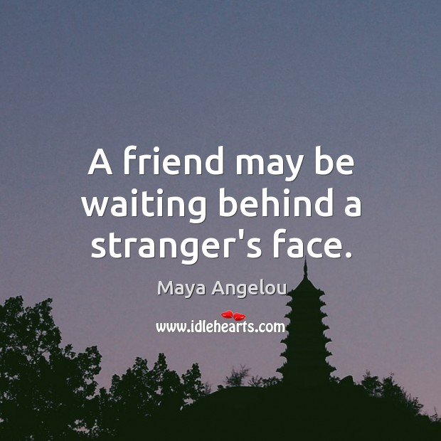 Image, A friend may be waiting behind a stranger's face.