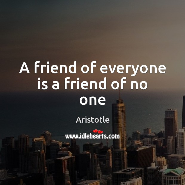 Image, A friend of everyone is a friend of no one