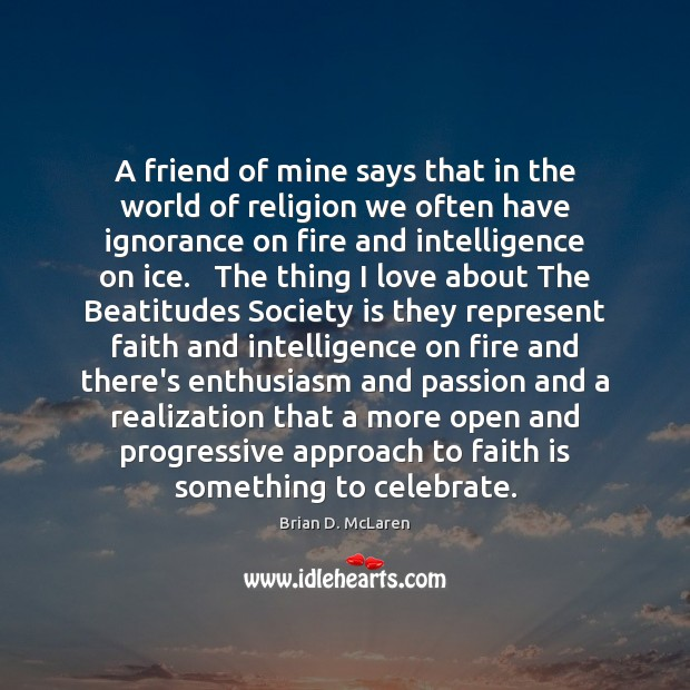 A friend of mine says that in the world of religion we Brian D. McLaren Picture Quote
