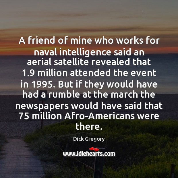 A friend of mine who works for naval intelligence said an aerial Dick Gregory Picture Quote