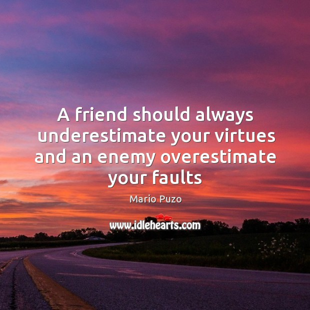 A friend should always underestimate your virtues and an enemy overestimate your faults Mario Puzo Picture Quote